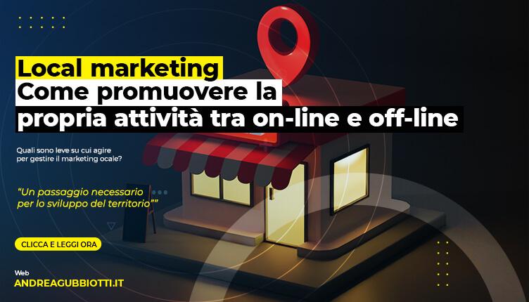 Local marketing: come promuovere la propria attività tra off-line e on-line
